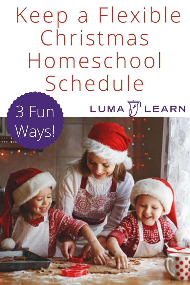 These 3 tips for keeping a flexible Christmas homeschool schedule will keep learning happening through the holidays. Keep learning fun all year! #christmaslessons #familychristmas #homeschooling #lumalearn