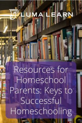 Resources for Homeschool Parents: Keys to Successful Homeschooling #homeschooling #lumalearn #backtoschool